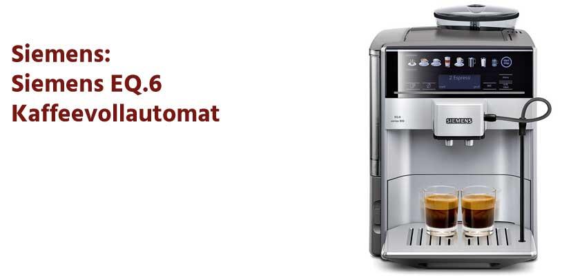 ᐅ Siemens Kaffeevollautomat Eq6 Test 2019 Im Vergleich